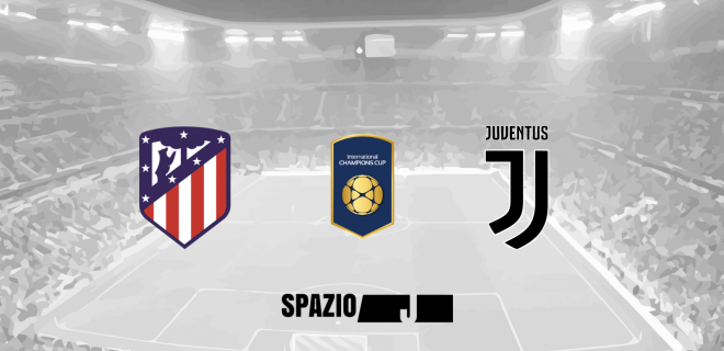 Atletico Madrid vs Juventus Internetional Champions Cup